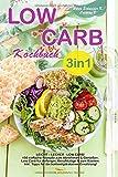 Low Carb Kochbuch 3in1: LEICHT - LECKER - LOW CARB! 150 einfache Rezepte zum Abnehmen & Genießen. Low Carb für Anfänger | Berufstätige | & zum Backen. Inkl. Tipps für die kohlenhydratarme Ernährung! - Herta Schneider-K.