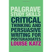Critical Thinking and Persuasive Writing for Postgraduates (Palgrave Study Skills)