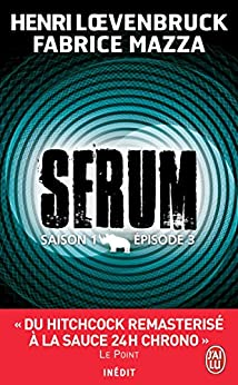 Serum - Saison 01, épisode 03 (J'ai lu t. 9945)