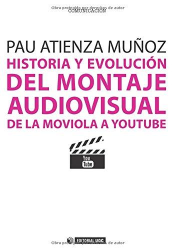 Historia y evolución del montaje audiovisual: De la moviola a Youtube (Manuales) por Pau Atienza Muñoz