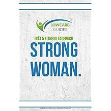 Diät & Fitness Tagebuch STRONG WOMAN.: Abnehmtagebuch zum Ausfüllen für über 100 Tage speziell für Frauen