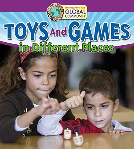 Toys and Games in Different Places (Learning About Our Global Community)