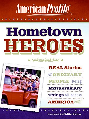 Hometown Heroes: Real Stories of Ordinary People Doing Extraordinary Things All Across America (American Profile)