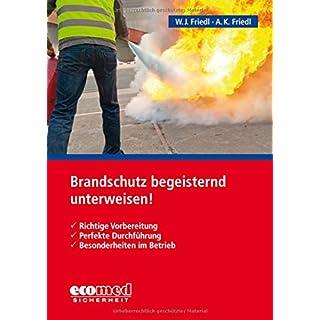 Brandschutz begeisternd unterweisen!: Richtige Vorbereitung - Perfekte Durchführung - Besonderheiten im Betrieb