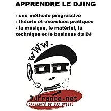 Apprendre le DJing: Apprendre à mixer, et devenir DJ. Méthode d'apprentissage ludique.