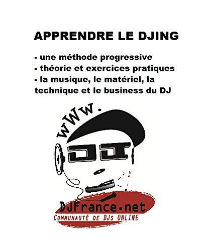 Apprendre le DJing: Apprendre à mixer, et devenir DJ. Méthode d'apprentissage ludique. (French Edition) -