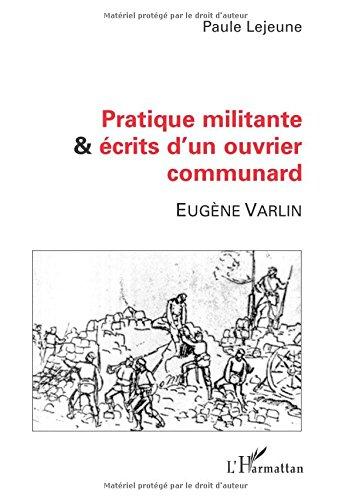 Pratique militante & écrits d'un ouvrier communard par Paule Lejeune