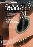Acoustic Guitar: Für Anfänger und Fortgeschrittene. Der neue Weg zur Gitarre für Unterricht und Selbststudium. Pop, Blues,Folk, Klassik. ... Stücke , Musiklehre Schritt für Schritt (inckl. CD)