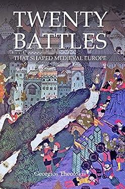 Twenty Battles That Shaped Medieval Europe