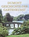 DuMont Geschichte der Gartenkunst: Von der Renaissance bis zum Landschaftsgarten