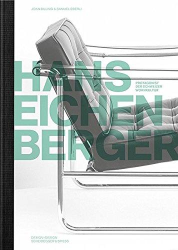 Hans Eichenberger: Gestalter und Innenarchitekt. Protagonist der Schweizer Wohnkultur (Protagonisten der Schweizer Wohnkultur)