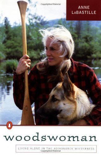 Woodswoman: Living Alone in the Adirondack Wilderness by LaBastille, Anne (1991) Paperback