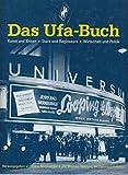 Das Ufa-Buch: Die internationale Geschichte von Deutschlands grösstem Film-Konzern. Kunst und Krisen - Stars und Regisseure - Wirtschaft und Politik