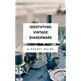 Identifying Vintage Dinnerware: A Pocket guide (English Edition)