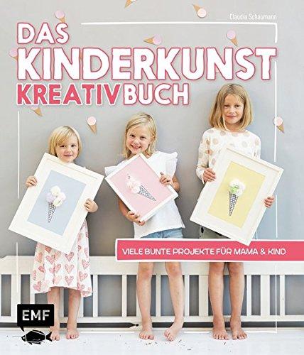Das Kinderkunst-Kreativbuch: Viele bunte Projekte für Mama und Kind (Weihnachts-kunst-projekte Für Kinder)