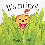 It's Mine: Written by Rod Campbell, 1999 Edition, (New edition) Publisher: Macmillan Children's Books [Hardcover]