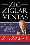 Zig Ziglar Ventas: El Manual Definitivo Para el Vendedor Profesional = Zig Ziglar on Selling