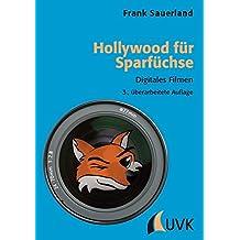 Hollywood für Sparfüchse. Digitales Filmen (Praxis Film)