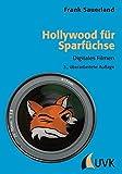 Hollywood für Sparfüchse: Digitales Filmen (Praxis Film) - Frank Sauerland