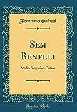 Sem Benelli: Studio Biografico-Critico (Classic Reprint)