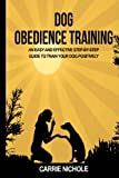 Dog Obedience Training: An Easy and Effective Stepby-step Guide to Train Your Dog Positively: Volume 3