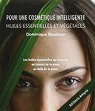Pour une cosmétique intelligente : Huiles essentielles et végétales