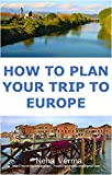 How to plan your trip to Europe