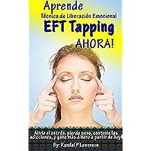 Aprende Técnica de Liberación Emocional (EFT Tapping) AHORA! Manual Completo para Principiantes: Alivie el estrés, pierda peso, controle las adicciones, y gane más dinero a partir de hoy!