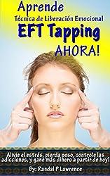 Aprende Técnica de Liberación Emocional (EFT Tapping) AHORA! Manual Completo para Principiantes: Alivie el estrés, pierda peso, controle las adicciones, ... dinero a partir de hoy! (Spanish Edition)