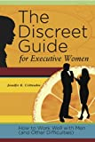 The Discreet Guide for Executive Women: How to Work Well with Men (and Other Difficulties) by Jennifer K. Crittenden (2012-02-01)
