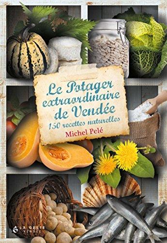 Le Potager Extraordinaire de Vendée - 150 Recettes Naturelles