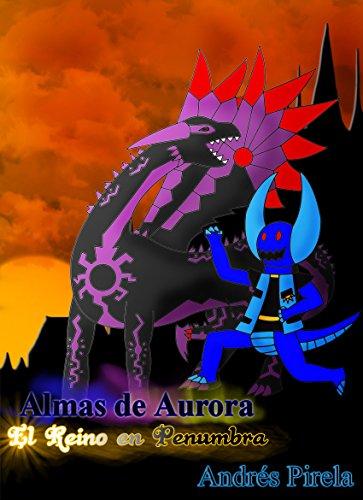 Almas de Aurora: El reino en penumbra por Andrés Pirela