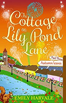 The Cottage on Lily Pond Lane-Part Three:: Autumn leaves by [Harvale, Emily]