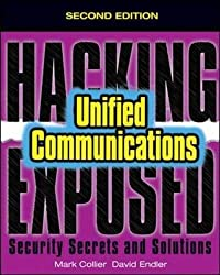 Hacking Exposed Unified Communications & VoIP Security Secrets & Solutions, Second Edition: Unified Communications & VoIP Security Secrets & Solutions