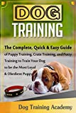 DOG TRAINING: The Quick&Easy Guide of Puppy Training,Crate Training,and Potty Training (English Edition)