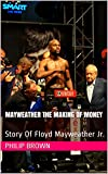 Mayweather The Making Of Money: Story Of Floyd Mayweather Jr.