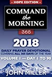 Command the Morning 365: 2018 Daily Prayer Devotional (Hope Edition) — Volume 1 — Day 1 — 90 (Command the Morning 365 Hope Edition Series)