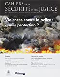 Violences contre la police : quelle protection -cahier de la securite n 39