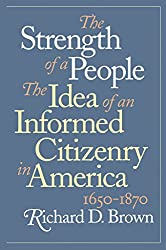 [The Strength of a People: Idea of an Informed Citizenry in America, 1650-1870] (By: Richard D. Brown) [published: September, 1997]
