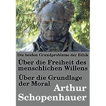 Die beiden Grundprobleme  der Ethik: Über die Freiheit des menschlichen Willens (Schopenhauer in aktualisierter Orthografie)