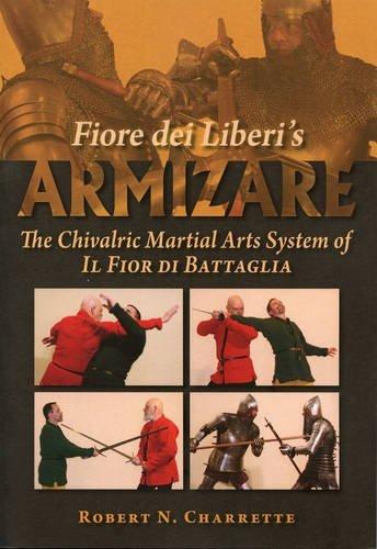 Fiore Dei Liberi's Armizare: The Chivalric Martial Arts System of Il Fior Di Battaglia by Charrette, Robert N. (2011) Paperback