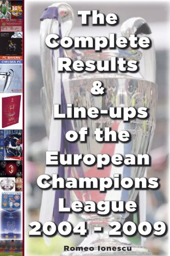 The Complete Results and Line-ups of the European Champions League 2004-2009 por Romeo Ionescu
