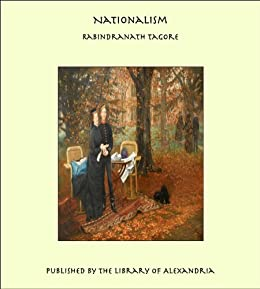 nationalism by rabindranath tagore Rabindranath tagore is often referred to as a nationalist poet or a nationalist leader  this presents problems both historical and historiographical, since by the end of the first decade of the.