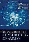 The Oxford Handbook of Construction Grammar (Oxford Handbooks)