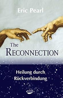 Reconnection: Heilung durch Rückverbindung von [Pearl, Eric]