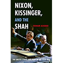 Nixon, Kissinger, and the Shah: The United States and Iran in the Cold War (English Edition)