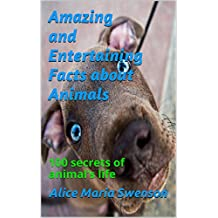 Amazing and Entertaining Facts about Animals: 100 secrets of animal's life  (English Edition)
