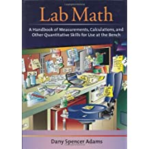 Lab Math: A Handbook of Measurements, Calculations, and Other Quantitative Skills for Use at the Bench
