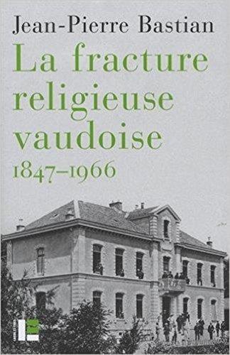 La Fracture religieuse vaudoise: 1847-1966 par Jean-Pierre Bastian