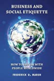 Business and Social Etiquette: How to get on with people worldwide